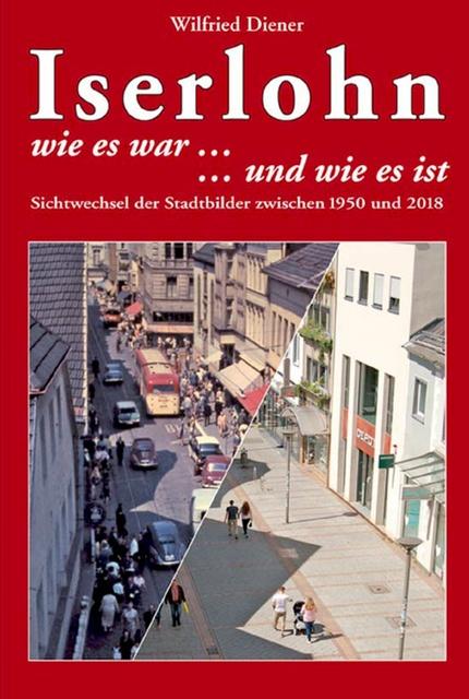 Wilfried Diener - Iserlohn wie es war und wie es ist